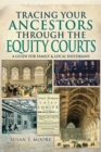 Tracing Your Ancestors Through the Equity Courts : A Guide for Family & Local Historians - eBook