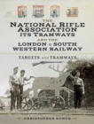 The National Rifle Association Its Tramways and the L & S W R : Targets and Tramways - eBook