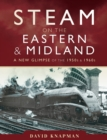 Steam on the Eastern and Midland : A New Glimpse of the 1950s and 1960s - eBook