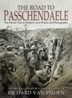 The Road to Passchendaele : The Heroic Year in Soldiers' own Words and Photographs - eBook