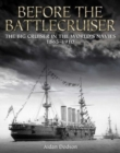 Before the Battlecruiser : The Big Cruiser in the World's Navies 1865-1910 - Book