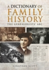 A Dictionary of Family History : The Genealogists' ABC - Book