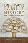 A Dictionary of Family History : The Genealogists' ABC - eBook