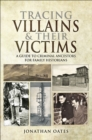 Tracing Villains and Their Victims : A Guide to Criminal Ancestors for Family Historians - eBook