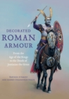 Decorated Roman Armour : From the Age of the Kings to the Death of Justinian the Great - eBook