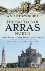 The Battles of Arras: North : A Visitor's Guide; Vimy Ridge to Oppy Wood and Gavrelle - Book