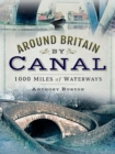 Around Britain by Canal : 1,000 Miles of Waterways - Book
