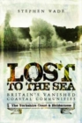 Lost to the Sea : Britain's Vanished Coastal Communities: The Yorkshire Coast & Holderness - Book