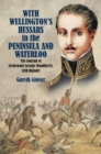 With Wellington's Hussars in the Peninsula and at Waterloo : The Journal of Lieutenant George Woodberry, 18th Hussars - Book