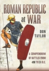 Roman Republic at War : A Compendium of Roman Battles from 498 to 31 BC - Book