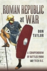 Roman Republic at War : A Compendium of Roman Battles from 502 to 31 BC - eBook