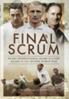 Final Scrum : International Rugby Players Killed in the Second World War - Book