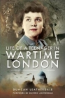 LIFE OF A TEENAGER IN WARTIME LONDON - Book