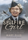 Spitfire Girl: One of the World's Greatest Female Ferry Pilots Tells Her Story - Book