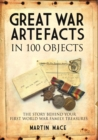 Great War Artefacts in 100 Objects : The Story Behind Your First World War Family Treasures - Book