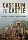 Castrum to Castle : Classical to Medieval Fortifications in the Lands of the Western Roman Empire - eBook