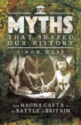 Myths That Shaped Our History : From Magna Carta to the Battle of Britain - eBook