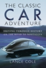 The Classic Car Adventure : Driving Through History on the Road to Nostalgia - eBook