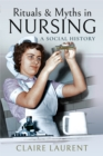 Rituals & Myths in Nursing : A Social History - eBook
