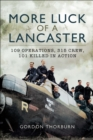 More Luck of a Lancaster : 109 Operations, 315 Crew, 101 Killed in Action - eBook