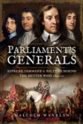 Parliament's Generals : Supreme Command and Politics during the British Wars 1642-51 - Book