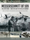 MESSERSCHMITT Bf 109 : The Latter Years - War in the East to the Fall of Germany - Book
