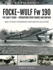FOCKE-WULF Fw 190 : The Early Years - Operations Over France and Britain - Book