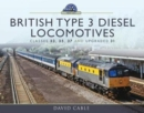 British Type 3 Diesel Locomotives : Classes 33, 35, 37 and upgraded 31 - Book