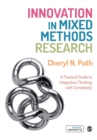 Innovation in Mixed Methods Research : A Practical Guide to Integrative Thinking with Complexity - Book