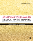 Achieving Your Award in Education and Training : A Practical Guide to Successful Teaching in the Further Education and Skills Sector - eBook