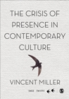 The Crisis of Presence in Contemporary Culture : Ethics, Privacy and Speech in Mediated Social Life - eBook