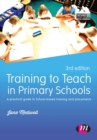 Training to Teach in Primary Schools : A practical guide to School-based training and placements - eBook