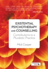 Existential Psychotherapy and Counselling : Contributions to a Pluralistic Practice - eBook