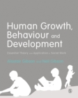 Human Growth, Behaviour and Development : Essential Theory and Application in Social Work - eBook