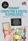 Primary Computing and Digital Technologies: Knowledge, Understanding and Practice - Book