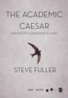 The Academic Caesar : University Leadership is Hard - Book