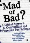 Mad or Bad?: A Critical Approach to Counselling and Forensic Psychology - Book