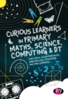 Curious Learners in Primary Maths, Science, Computing and DT - eBook