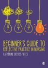 Beginner's Guide to Reflective Practice in Nursing - Book