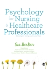 Psychology for Nursing and Healthcare Professionals : Developing Compassionate Care - eBook