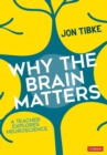Why The Brain Matters : A Teacher Explores Neuroscience - Book