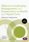 Effective Leadership, Management and Supervision in Health and Social Care - eBook