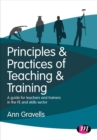 Principles and Practices of Teaching and Training : A guide for teachers and trainers in the FE and skills sector - Book