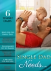 Single Dad Needs...: Maid for the Single Dad / Mistress to the Merciless Millionaire / Billionaire's Jet Set Babies / Promoted: to Wife and Mother / A Mother for Matilda / Mystery Lover (Mills & Boon - eBook