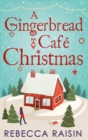 A Gingerbread Cafe Christmas: Christmas at the Gingerbread Cafe / Chocolate Dreams at the Gingerbread Cafe / Christmas Wedding at the Gingerbread Cafe - eBook