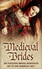 Medieval Brides: The Novice Bride / The Dumont Bride / The Lord's Forced Bride / The Warrior's Princess Bride / The Overlord's Bride / Templar Knight, Forbidden Bride - eBook