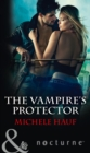 The Vampire's Protector (Mills & Boon Nocturne) - eBook