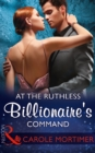 At The Ruthless Billionaire's Command (Mills & Boon Modern) - eBook