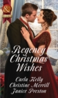 Regency Christmas Wishes: Captain Grey's Christmas Proposal / Her Christmas Temptation / Awakening His Sleeping Beauty (Mills & Boon Historical) - eBook