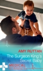 The Surgeon King's Secret Baby (Mills & Boon Medical) - eBook